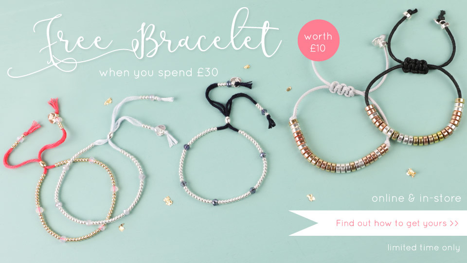Free bracelet when you spend £30 - Find out how to get yours >>