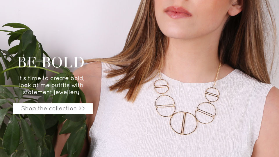 Be bold - Shop the collection >>
