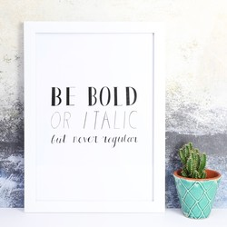 'Be Bold' Typography Print